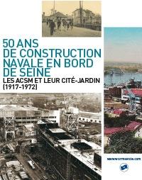 50 ans de construction navale en bord de Seine - les ACSM et leur cité-jardin - 1917-1972
